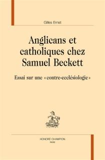 Anglicans et catholiques chez Samuel Beckett : essai sur une contre-ecclésiologie - GillesErnst