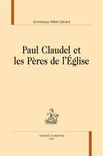 Paul Claudel et les Pères de l'Eglise - DominiqueMillet-Gérard