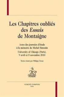 Les chapitres oubliés des Essais de Montaigne : actes des journées d'étude à la mémoire de Michel Simonin, University of Chicago (Paris), 9 avril et 5 novembre 2010 -