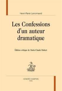 Les confessions d'un auteur dramatique - Henri-RenéLenormand