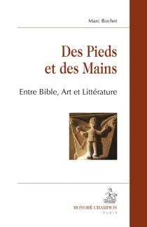 Des pieds et des mains : entre Bible, art et littérature - MarcBochet