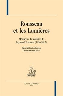 Rousseau et les Lumières : mélanges à la mémoire de Raymond Trousson (1936-2013) -