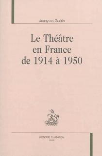 Le théâtre en France de 1914 à 1950 - JeanyvesGuérin