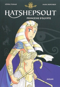 Hatshepsout : princesse d'Egypte - MarcDepeyrot