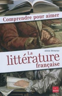 Comprendre pour aimer la littérature française - AlbineNovarino-Pothier