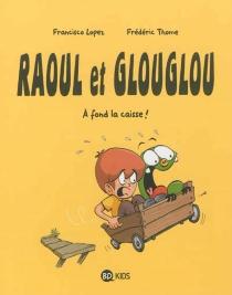 Raoul et Glouglou - FranciscoLopez