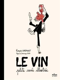 Le vin : petite cuvée illustrée - FrançoisMaumont