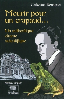 Mourir pour un crapaud... : un authentique drame scientifique - Catherine Bousquet