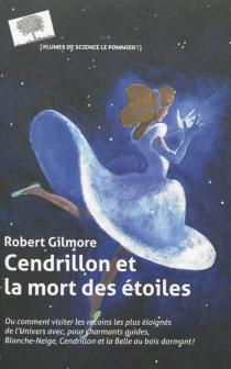 Cendrillon et la mort des étoiles - RobertGilmore