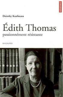 Edith Thomas : passionnément résistante : biographie - DorothyKaufmann