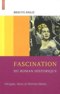 Fascination du roman historique : intrigues, héros et femmes fatales - BrigitteKrulic