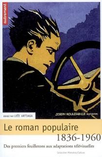 Le roman populaire : des premiers feuilletons aux adaptations télévisuelles, 1836-1960 -