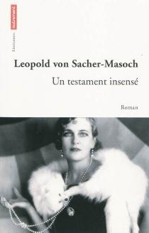 Un testament insensé - Leopold vonSacher-Masoch