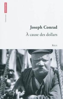 A cause des dollars : récit - JosephConrad