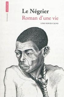 Le négrier : roman d'une vie - LinoNovás Calvo