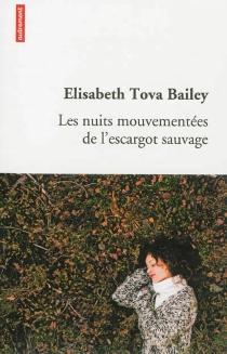 Les nuits mouvementées de l'escargot sauvage : récit - ElisabethTova Bailey