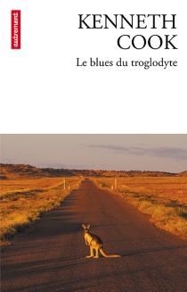 Le blues du troglodyte - Kenneth Cook
