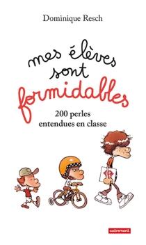Mes élèves sont formidables ! : 200 perles entendues en classe - DominiqueResch