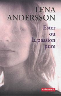Ester ou La passion pure - LenaAndersson