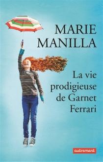 La vie prodigieuse de Garnet Ferrari - MarieManilla