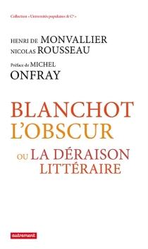 Blanchot l'obscur ou La déraison littéraire - Henri deMonvallier