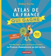 Atlas de la France qui gagne : la France championne en 50 cartes - DidierPorte