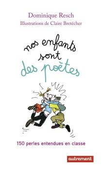Nos enfants sont des poètes : 150 perles entendues en classe - DominiqueResch