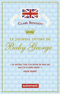 Le journal intime de baby George - Clare Bennett