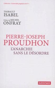 Pierre-Joseph Proudhon : l'anarchie sans le désordre - ThibaultIsabel