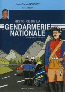 Histoire de la gendarmerie nationale : des origines à nos jours - Jean-ClaudeBourret