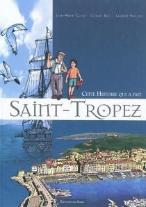 Cette histoire qui a fait Saint-Tropez - GilbertButi