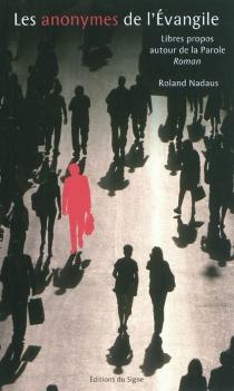 Les anonymes de l'Evangile : libres propos autour de la Parole - RolandNadaus