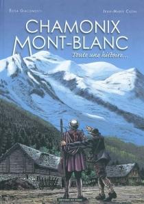 Chamonix, Mont-Blanc : toute une histoire... - Jean-MarieCuzin