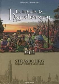 La bataille de Hausbergen, 1262 : Strasbourg, naissance d'une ville libre - FrançoisAbel