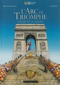 L'Arc de triomphe : flamme de la nation - Guy Lehideux