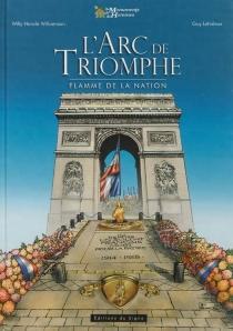 L'Arc de triomphe : flamme de la nation - GuyLehideux