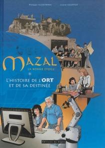 Mazal, la bonne étoile : l'histoire de l'ORT et de sa destinée - LionelCourtot
