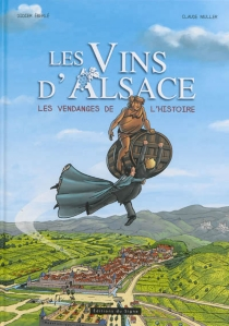 Les vins d'Alsace : les vendanges de l'histoire - ClaudeMuller