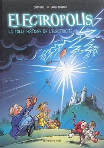 Electropolis : la folle histoire de l'électricité - LionelCourtot