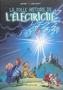 La folle histoire de l'électricité - LionelCourtot