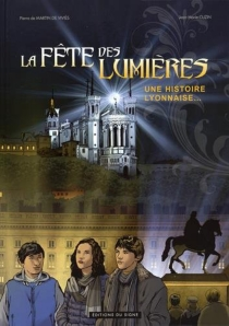 La fête des lumières : une histoire lyonnaise... - Jean-MarieCuzin