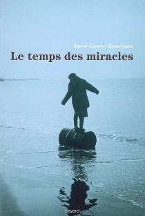 Le temps des miracles - Anne-LaureBondoux