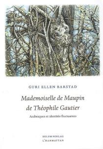 Mademoiselle de Maupin de Théophile Gautier : arabesques et identités fluctuantes - Guri EllenBarstad