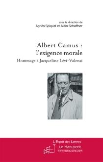 Albert Camus : l'exigence moral : hommage à Jacqueline Lévi-Valensi -