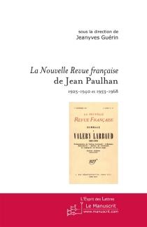 La Nouvelle Revue française de Jean Paulhan (1925-1940 et 1953-1968) : actes du colloque de Marne-la-Vallée, 16-17 octobre 2003 -
