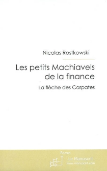 Les petits Machiavels de la finance : la flèche des Carpates - NicolasRostkowski