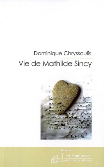 Vie de Mathilde Sincy - Dominique Chryssoulis