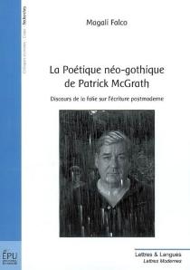 La poétique néogothique de Patrick McGrath : discours de la folie sur l'écriture postmoderne - MagaliFalco