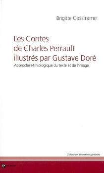 Les contes de Charles Perrault illustrés par Gustave Doré : approche sémiologique du texte et de l'image : programme de littérature 2007 (terminale L) - BrigitteCassirame