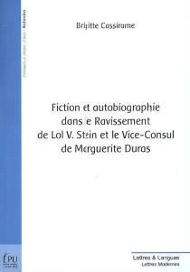Fiction et autobiographie dans Le ravissement de Lol V. Stein et Le vice-consul de Marguerite Duras - BrigitteCassirame